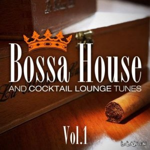 Bossa House And Cocktail Lounge Tunes, Vol.1 (Easy Listening Smooth Grooves) (2014)