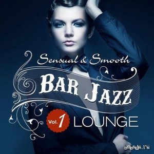 Bar Jazz, Sensual And Smooth Lounge Vol.1 (Grandiose Anthology of Quality Music) (2014)