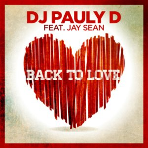 Dj Pauly D Feat. Jay Sean - Back To Love (2014)