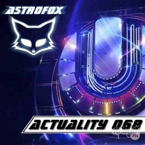 AstroFox - Actuality 068 (Ultra Music Festival Anthems 2014)
