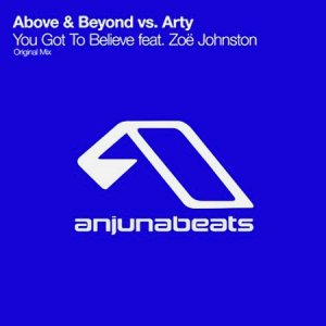 Above & Beyond Vs Arty Ft. Zoe Johnston - You Got To Believe (2014)
