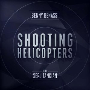 Benny Benassi feat. Serj Tankian - Shooting Helicopters (Extended Edit) (New) (2014)