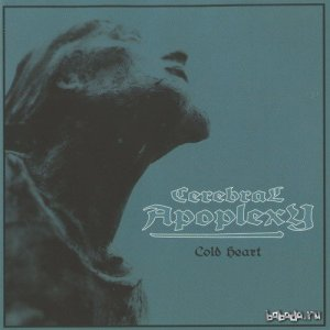 Cerebral Apoplexy - Cold Heart (2006)