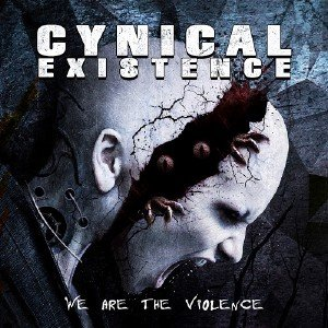 Cynical Existence - We Are The Violence (2015)