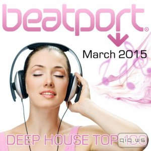 Beatport Deep House Top 100 March 2015 (2015)