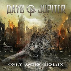 Days Of Jupiter - Only Ashes Remain (2015)