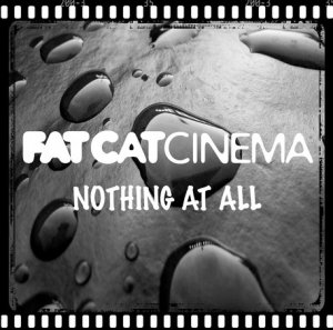Fat Cat Cinema – Nothing At All (2015)