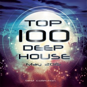 TOP 100 Deep House. May (2015)