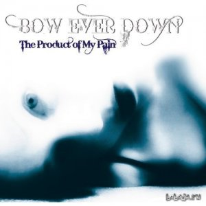 Bow Ever Down - The Product Of My Pain (2009)