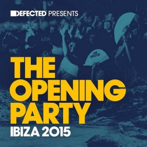 Defected Presents The Opening Party Ibiza (2015)
