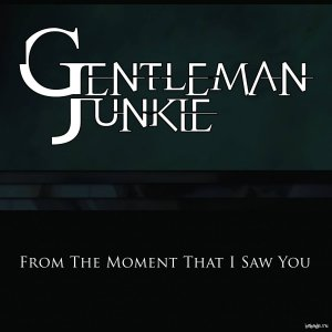 Gentleman Junkie - From The Moment That I Saw You (2015)