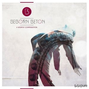 Beborn Beton - A Worthy Compensation (Deluxe Edition) (2015)