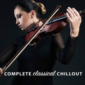 Complete Classical Chillout (2015)