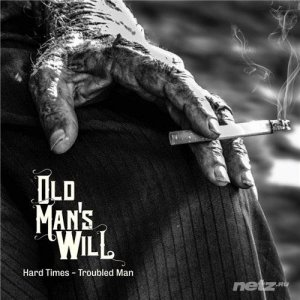 Old Man's Will - Hard Times-Troubled Man (2015)