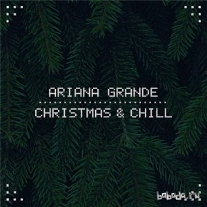 Ariana Grande - Christmas & Chill [EP] (2015)
