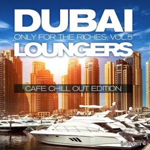 Dubai Loungers, Only For the Riches Vol.5: Cafe Chillout Edition (2016)