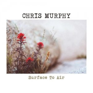 Chris Murphy - Surface To Air (2016)