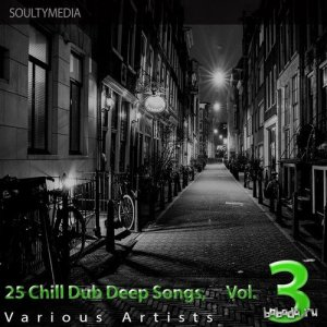 25 Chill Dub Deep Songs Vol.3 (2016)