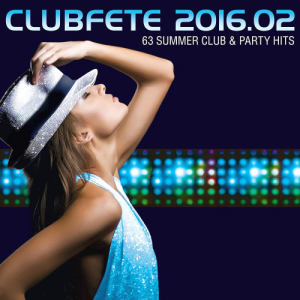 Clubfete 2016.02 - 63 Summer Club & Party Hits (2016)